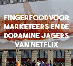 Fingerfood voor marketeers en de dopamine jagers van Netflix