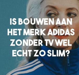 Is bouwen aan het merk Adidas zonder TV echt wel zo slim?